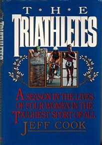 The Triathletes: A Season in the Life of Four Women in the Toughest Sport of All