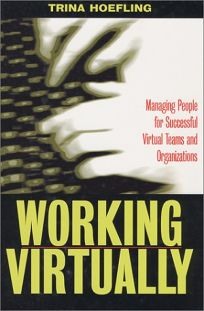 WORKING VIRTUALLY: Managing the Human Element for Successful Virtual Teams and Organizations
