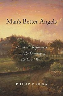 Man's Better Angels: Romantic Reformers and the Coming of the Civil War