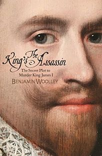 The King's Assassin: The Secret Plot to Murder King James I
