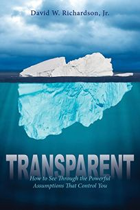 Transparent: How to See Through the Powerful Assumptions that Control You