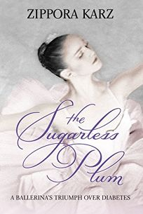 The Sugarless Plum: A Ballerinas Triumph over Diabetes