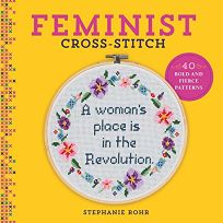 Nonfiction Book Review: Feminist Cross-Stitch: 40 Bold and Fierce Patterns by Stephanie Rohr. Lark Crafts, $16.95 (128p) ISBN 978-1-4547-1080-6