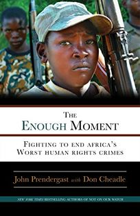 The Enough Moment: Fighting to End Africas Worst Human Rights Crimes
