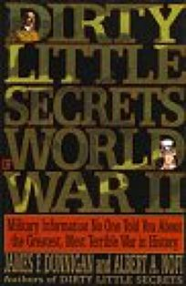 Dirty Little Secrets of World War II: Military Information No One Told You about the Greatest