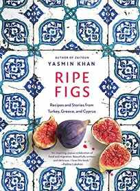 Ripe Figs: Recipes and Stories from Turkey