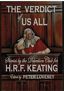 The Verdict of Us All: Stories by the Detection Club for H.R.F. Keating