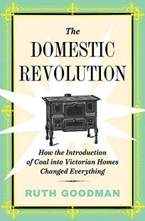 The Domestic Revolution: How the Introduction of Coal into Our Homes Changed Everything