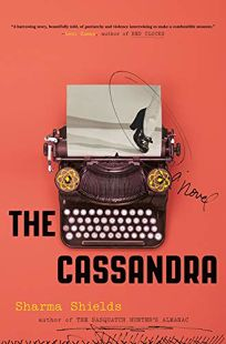 Fiction Book Review: The Cassandra by Sharma Shields. Holt, $27 (304) ISBN 978-1-250-19741-2