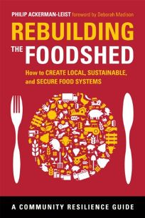 Rebuilding the Foodshed: How to Create Local