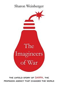 The Imagineers of War: The Untold Story of DARPA