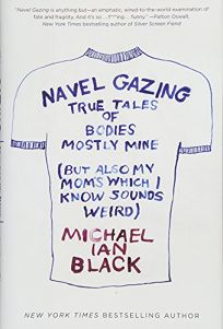 Navel Gazing: True Tales of Bodies
