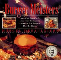 The Burger Meisters: Americas Best Chefs Give Their Recipes for Americas Best Burgers Plus the Fixins