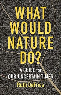 What Would Nature Do: A Guide for Our Uncertain Times