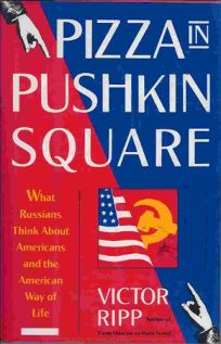 Pizza in Pushkin Square: What Russians Think about Americans and the American Way of Life