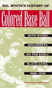 Sol Whites History of Colored Baseball with Other Documents on the Early Black Game