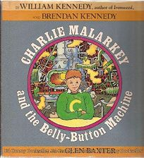 Charlie Malarkey and the Belly-Button Machine: William Kennedy and Brendan Kennedy