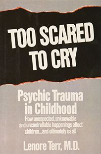 Too Scared to Cry: Psychic Trauma in Childhood