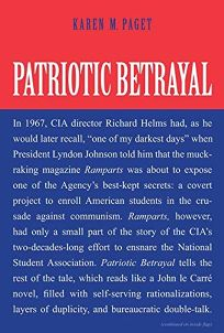Patriotic Betrayal: The Inside Story of the CIAs Secret Campaign to Enroll American Students in the Crusade Against Communism