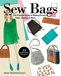 Sew Bags: The Practical Guide to Making Purses