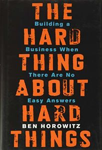 The Hard Thing About Hard Things: Building a Business Where There Are No Easy Answers
