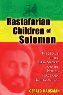 Rastafarian Children of Solomon: The Legacy of the Kebra Nagast and the Path to Peace and Understanding