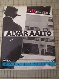 Alvar Aalto the Decisive Years