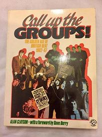 Call Up the Groups!: The Golden Age of British Beat