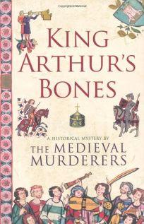 King Arthurs Bones: A Historical Mystery