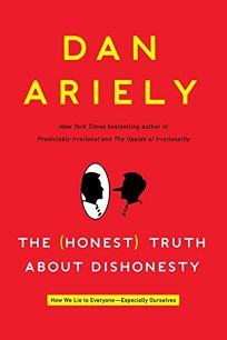The Honest Truth About Dishonesty: How We Lie to Everyone—Especially Ourselves