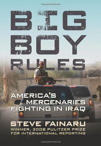 Big Boy Rules: Americas Mercenaries Fighting in Iraq