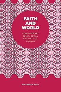 Faith and World: Contemporary Ismaili Political and Social Thought