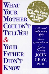 What Your Mother Couldnt Tell You and Your Father Didnt Know: Advanced Relationship Skills for Better Communication and Lasting Intimacy