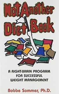 Not Another Diet Book: A Right-Brain Program for Successful Weight Management