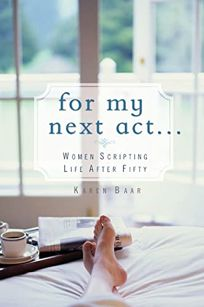 For My Next Act...: Women Scripting Life After Fifty