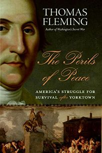 The Perils of Peace: Americas Struggle for Survival After Yorktown