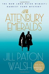 The Attenbury Emeralds: A New Lord Peter Wimsey/Harriet Vane Mystery