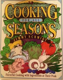 Cooking for All Seasons: Flavorful Cooking with Ingredients at Their Peak