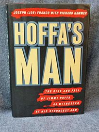 Hoffas Man: The Rise and Fall of Jimmy Hoffa as Witnessed by His Strongest Arm
