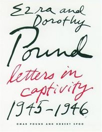Ezra and Dorothy Pound: Letters in Captivity