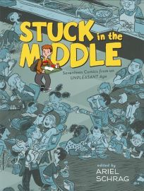 Stuck in the Middle: Seventeen Comics from an Unpleasant Age