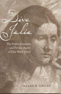 DIVA JULIA: The Public Romance and Private Agony of Julia Ward Howe