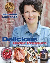 Delicious Under Pressure: Over 100 Pressure Cooker Recipes