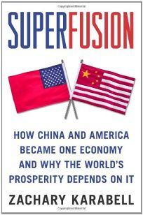 Superfusion: How China and America Became One Economy and Why the Worlds Prosperity Depends on It