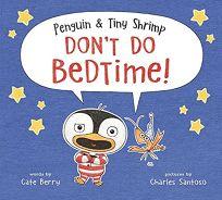 Penguin & Tiny Shrimp Don't Do Bedtime