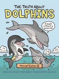 The Truth About Dolphins: Seriously Funny Facts About Your Favorite Animals