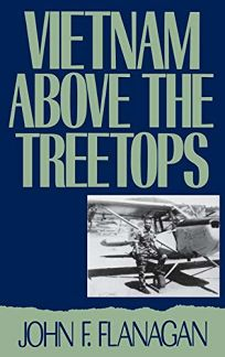 Vietnam Above the Treetops: A Forward Air Controller Reports