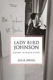 Lady Bird Johnson: Hiding in Plain Sight