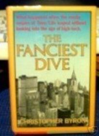 The Fanciest Dive: What Happened When the Media Empire of Time/Life Leaped Without Looking Into the Age of High-Tech