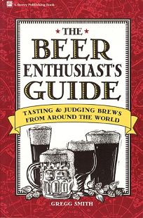 The Beer Enthusiasts Guide: Tasting and Judging Brews from Around the World